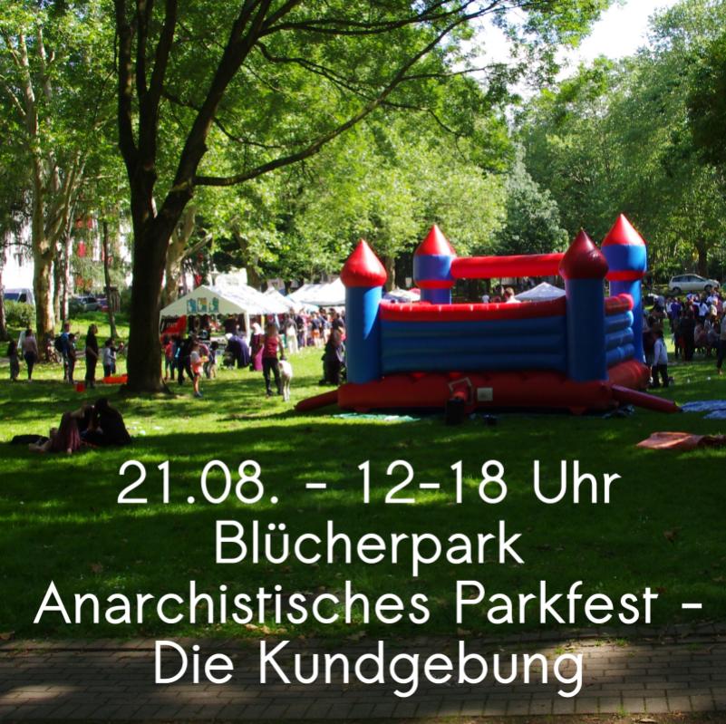 21.08. - 12-18 Uhr im Blücherpark: Anarchistisches Parkfest - Die Kundgebung